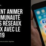 COMMENT ANIMER SA COMMUNAUTE SUR LES RESEAUX SOCIAUX AVEC LE COVID-19 - DARLOW PARIS